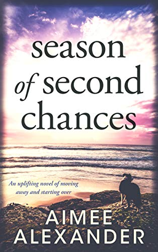 Season of Second Chances: an uplifting novel of moving away and starting over by [Aimee Alexander]