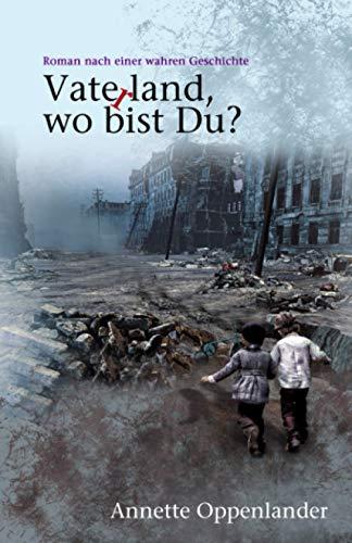 Vaterland, wo bist du?: Roman nach einer wahren Geschichte