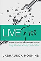 Live Free: A Guide to Spiritual and Emotional Freedom