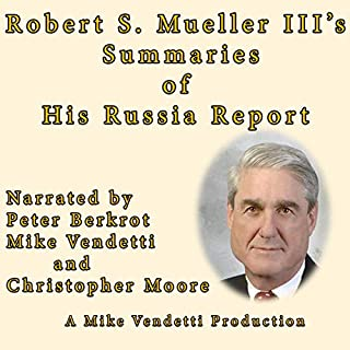 Robert S Mueller III's Summaries of His Russia Report                   By:                                                                                                                                 Special Council Robert S. Mueller III                               Narrated by:                                                                                                                                 Peter Berkrot,                                                                                        Christopher Moore,                                                                                        Mike Vendetti                      Length: 1 hr and 29 mins     4 ratings     Overall 3.5