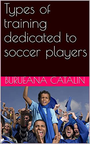 Types of training dedicated to soccer players (The soccer player Book 1)