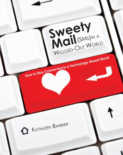 Sweety Mail (SMs) in a Wigged-Out World: How to Stay Connected in a Technology-Based World (English Edition)