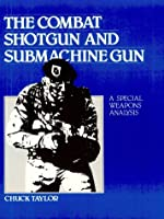 Combat Shotgun And Submachine Gun: A Special Weapons Analysis 0873643127 Book Cover