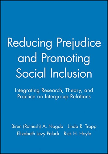 Reducing Prejudice and Promoting Social Inclusion: Integrating Research, Theory, and Practice on Intergroup Relations