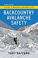 Backcountry Avalanche Safety - 4th Edition: A Guide to Managing Avalanche Risk