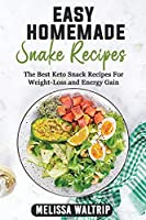 Easy Homemade Snack Recipes: The Best Keto Snack Recipes For Weight-Loss and Energy Gain