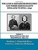 WILLIAM & ELIZABETH DICKINSON AND THEIR DESCENDANTS ENGLAND to IOWA – 1842 VOLUME II: Henry Dickinson 1832-1909 Mary Dickinson 1834-1914