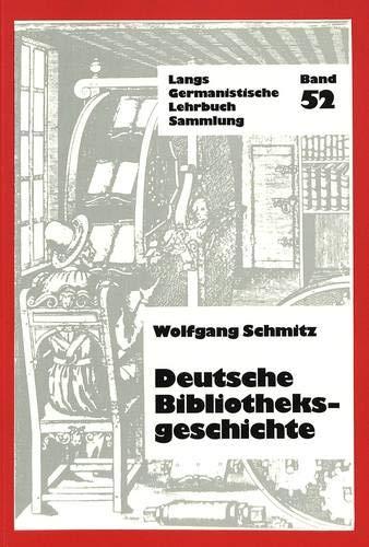 Deutsche Bibliotheksgeschichte (Germanistische Lehrbuchsammlung: Abteilung 2: Literatur, Band 52)