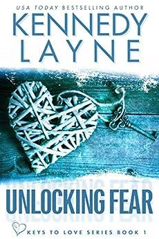Unlocking Fear (Keys to Love Series, Book One) by [Kennedy Layne]