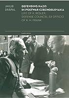 Defending Nazis in Postwar Czechoslovakia: The Life of K. Resler, Defense Councel Ex Officio of K. H. Frank