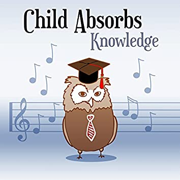 Child Absorbs Knowledge – Music for Baby, Smart, Little Toddler, Development Melodies, Instrumental Sounds for Listening, Clear Mind Your Baby