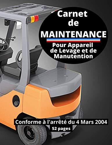 Carnet De Maintenance Pour Appareil De Levage Et De Manutention: Registre d'entretien pour toutes entreprises possédant des machines à entretenir / ... code du travail et à l'arrêté du 4 Mars 2004