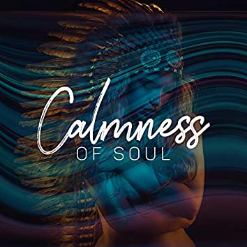 Calmness of Soul – Serene Meditation Music with Shamanic Ritual Chants, Spiritual Journey, Find Inner Harmony & Peace, Tension Release