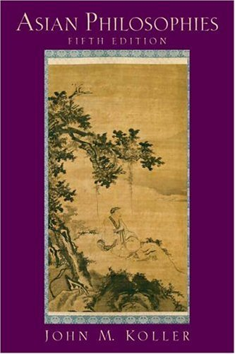 By John M. Koller - Asian Philosophies: 5th (fifth) Edition