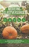 Moderne Selbstversorger - Leben ohne Pestizide: Wie Sie anhand der Permakultur ganzjährig Obst und Gemüse anbauen, Hühner halten, Lebensmittel haltbar machen und nachhaltig leben (Kindle Ausgabe)