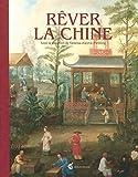 Rêver la Chine - Chinoiseries et regards croisés entre la Chine et l'Europe aux XVIIe et XVIIIe siècles