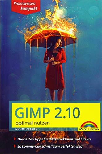 Gimp 2.10 - optimal nutzen: Handbuch für Einsteiger - komplett in Farbe - leicht verständlich, visuell