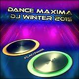 Dance Maxima DJ Winter 2015 (Top 50 Dance Hits - Ibiza, Miami) [Explicit]
