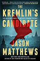 The Kremlin's Candidate: A Novel (3) (The Red Sparrow Trilogy)