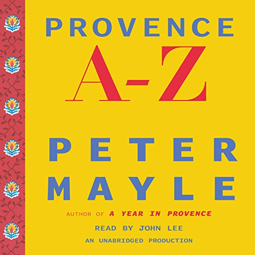 Provence A-Z     A Francophile's Essential Handbook              By:                                                                                                                                 Peter Mayle                               Narrated by:                                                                                                                                 Peter Mayle                      Length: 3 hrs and 37 mins     11 ratings     Overall 4.4
