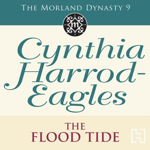The Flood-Tide     Morland Dynasty, Book 9              By:                                                                                                                                 Cynthia Harrod-Eagles                               Narrated by:                                                                                                                                 Terry Wale                      Length: 14 hrs and 41 mins     Not rated yet     Overall 0.0