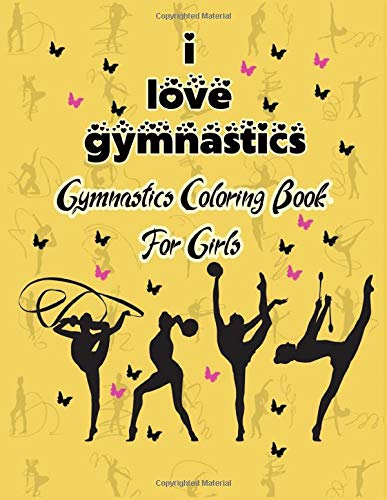 I Love Gymnastics! Gymnastics Coloring Book For Girls: A Unique Collection Of Coloring Pages For Girls. Beautiful inspiring designs for gymnastics ... Girls Birthday Present.sports lovers.