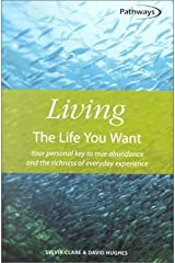 Living The Life You Want: Your personal key to true abundance and the richness of everyday experience (Pathways (How to Books Ltd)) by Sylvia Clare (2000-06-01) Paperback