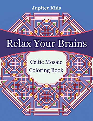 Relax Your Brains: Celtic Mosaic Coloring Book