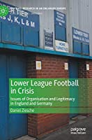 Lower League Football in Crisis: Issues of Organisation and Legitimacy in England and Germany (Football Research in an Enlarged Europe)