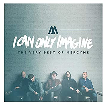 I Can Only Imagine - The Very Best of MercyMe