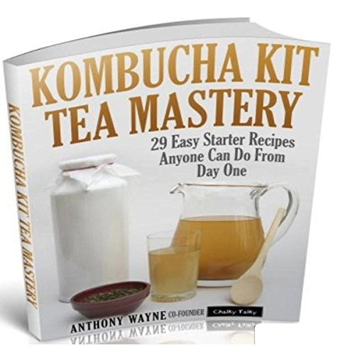 Kombucha Kit Tea Mastery: 29 Easy Starter Recipes Anyone Can Do From Day One