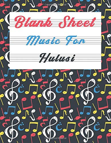 Blank Sheet Music For Hulusi: Music Manuscript Paper, Clefs Notebook,(8.5 x 11 IN) 120 Pages,110 full staved sheet, music sketchbook, Composition ... Standard for students / Professionals (Vol.2)