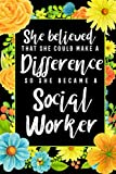 She Believed She Could Make A Difference So She Became A Social Worker: Social Worker Appreciation Gift Journal Notebook