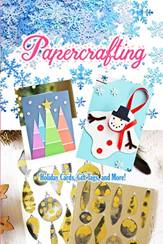 Papercrafting: Holiday Cards, Gift Tags, and More!: Christmas Gift Ideas (English Edition)