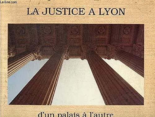 LA JUSTICE A LYON D'UN PALAIS A L'AUTRE. XVIIème-XXème siècle