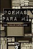 Poemas para mí: Ganador de la 4ta Bienal de Poesía Abraham Salloum Bitar