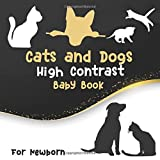 Cats and Dogs High Contrast Baby Book for Newborn: Brain Development for Newborns with Black and White High Contrast Cats and Dogs