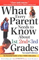 What Every Parent Needs to Know About the 1st, 2nd and 3rd Grades: An Essential Guide to Your Child's Education (Teaching Strategies)