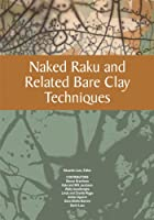 Naked Raku and Related Bare Clay Techniques