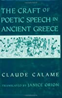 The Craft of Poetic Speech in Ancient Greece (Myth and Poetics)