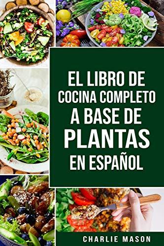 El Libro de Cocina Completo a Base de Plantas En Español/ The Full Kitchen Book Based on Plants in