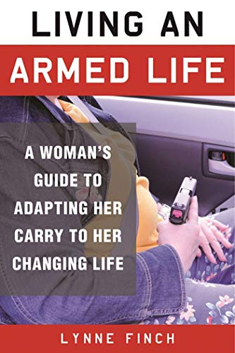 Living an Armed Life: A Woman's Guide to Adapting Her Carry to Her Changing Life by [Lynne Finch, C. S. Wilson]
