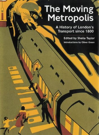 Moving Metropolis : A History of London's Transport Since 1800