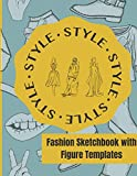 Fashion Sketchbook With Figure Templates: Female, Male and Plus Size Figure Poses for Sketching Fashion Design Styles