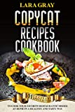 COPYCAT RECIPES COOKBOOK: 101 Culinary Specialties To Cook Your Favorite Restaurants' Dishes At...