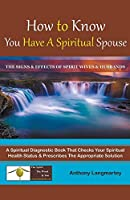 How to Know You Have A Spiritual Spouse: The Signs and Effects of Spirit Wives and Husbands