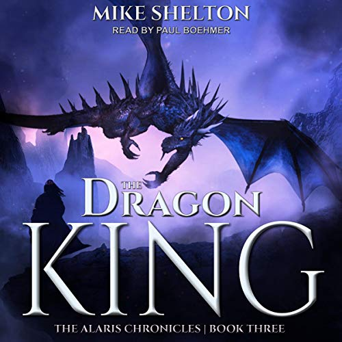 The Dragon King: Alaris Chronicles Series, Book 3