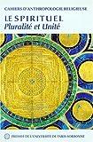 Anthropologie Religieuse, tome 5. Le Spirituel, pluralité et unité