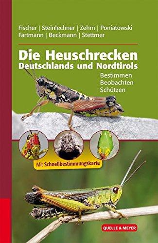 Die Heuschrecken Deutschlands und Nordtirols: Bestimmen – Beobachten – Schützen