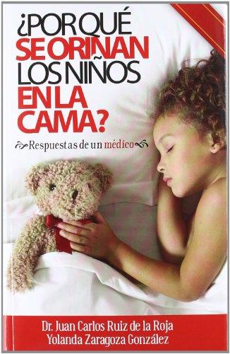 ¿POR QUÉ SE ORINAN LOS NIÑOS EN LA CAMA?: RESPUESTAS DE UN MÉDICO (MEDICINA)